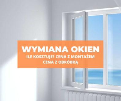 Ile kosztuje wymiana okien? - cena z montażem, obróbka